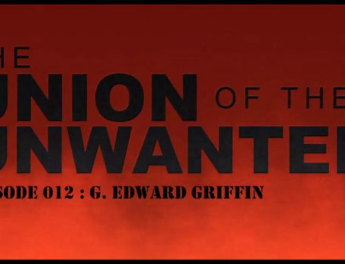 The Union of The Unwanted : 012 : G. Edward Griffin