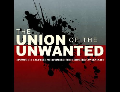 The Union Of The Unwanted : 014 : Alt-Tech with Odysee | Flote | Rokfin | ContentSafe
